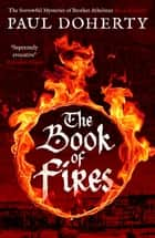 The Book of Fires ebook by Paul Doherty