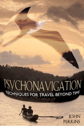 Psychonavigation - Techniques for Travel Beyond Time ebook by John Perkins