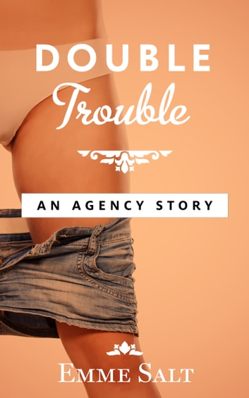 An Agency Story: Double Trouble ebook by Emme Salt