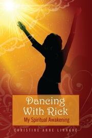 Dancing With Rick: My Spiritual Awakening ebook by Christine Linnane