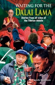 Waiting for the Dalai Lama - Stories from All Sides of the Tibetan Debate ebook by Annelie Rozeboom