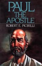 Paul The Apostle ebook by Robert E. Picirilli