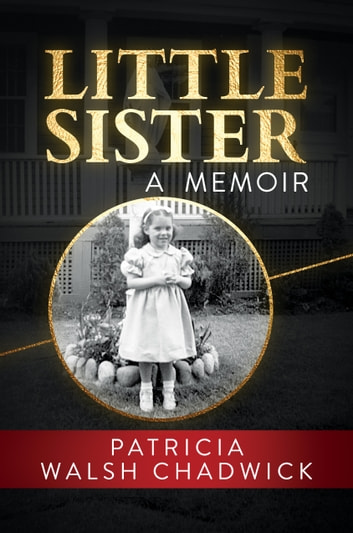 Little Sister - A Memoir ebook by Patricia Walsh Chadwick