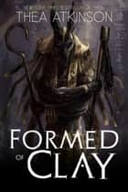 Formed of Clay - a novella 電子書 by Thea Atkinson
