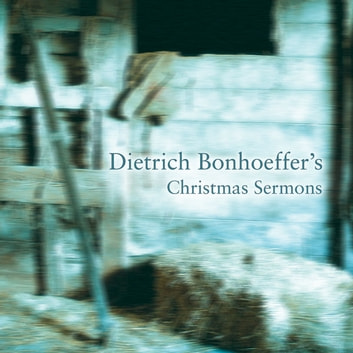 Dietrich Bonhoeffer's Christmas Sermons audiobook by