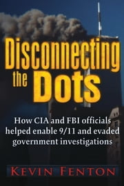 Disconnecting the Dots: How 9/11 Was Allowed to Happen ebook by Kevin Fenton
