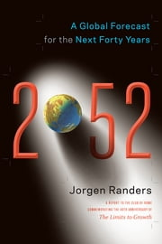 2052 - A Global Forecast for the Next Forty Years ebook by Jorgen Randers
