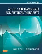 Acute Care Handbook for Physical Therapists ebook by Jaime C. Paz,Michele P. West