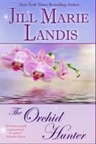 The Orchid Hunter ebook by Jill Marie Landis