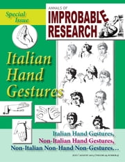 Annals of Improbable Research, Vol. 19, No. 4 - Special Italian Hand Gestures Issue ebook by Marc Abrahams