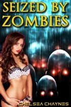 Seized By Zombies (Monster Erotica / Zombie Erotica) ebook by Chelsea Chaynes