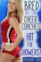 Bred by the Cheer Coaches: Hit the Showers! ebook by Cassandra Zara