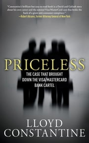 Priceless - The Case that Brought Down the Visa/MasterCard Bank Cartel ebook by Lloyd Constantine