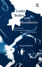 Leaky Bodies and Boundaries - Feminism, Postmodernism and (Bio)ethics ebook by Margrit Shildrick