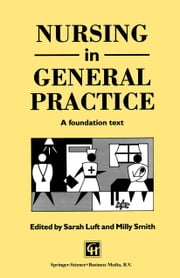 Nursing in General Practice - A foundation text ebook by Sarah Luft,Milly Smith