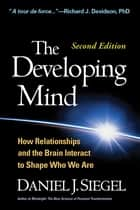 The Developing Mind, Second Edition ebook by Daniel J. Siegel, M.D.