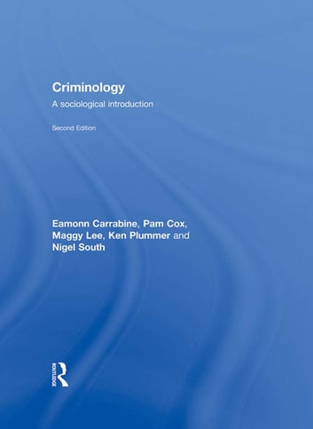 Criminology - A Sociological Introduction ebook by Eamonn Carrabine,Pamela Cox,Nigel South,Maggy Lee,Jackie Turton,Ken Plummer