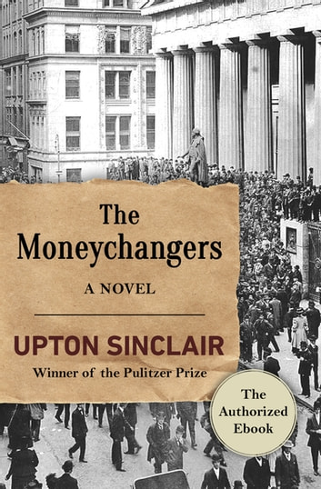 The Moneychangers - A Novel ebook by Upton Sinclair