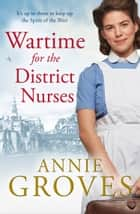 Wartime for the District Nurses (The District Nurse, Book 2) ebook by Annie Groves