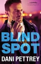 Blind Spot (Chesapeake Valor Book #3) ebook by Dani Pettrey