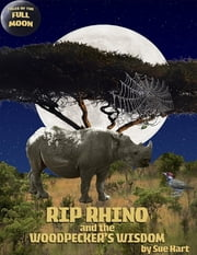 Rip Rhino and the Woodpecker's Wisdom ebook by Sue Hart