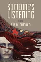 Someone's Listening - An emotional tale of love and betrayal with a twist ebook by Susan Mimram