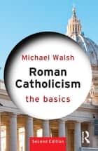 Roman Catholicism: The Basics ebook by Michael Walsh