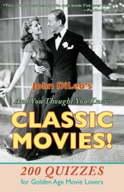 And You Thought You Knew Classic Movies! - 200 Quizzes for Golden Age Movie Lovers ebook by John DiLeo