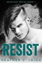 Resist - Gavin ebook by Heather C. Leigh