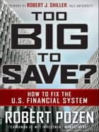 Too Big to Save? How to Fix the U.S. Financial System ebook by Robert Pozen, Robert J. Shiller