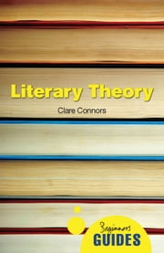 Literary Theory - A Beginner's Guide ebook by Clare Connors