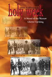 Holy Week - A Novel of the Warsaw Ghetto Uprising ebook by Jerzy Andrzejewski,Jan T. Gross,Oscar E. Swan