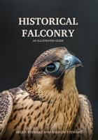 Historical Falconry ebook by Helen and Andrew Stewart