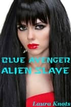 Blue Avenger Alien Slave - The Adventures of Blue Avenger ebook by Laura Knots