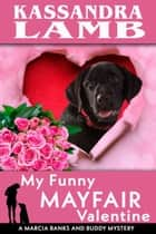 My Funny Mayfair Valentine - A Marcia Banks and Buddy Mystery, #10 ebook by Kassandra Lamb
