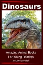 Dinosaurs: For Kids - Amazing Animal Books for Young Readers ebook by John Davidson