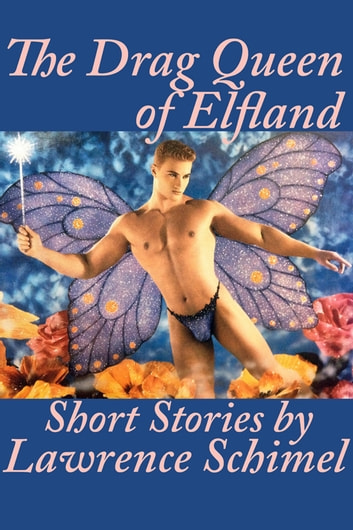 The Drag Queen of Elfland - Short Stories ebook by Lawrence Schimel