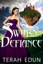 Sworn To Defiance: Courtlight #5 ebook by Terah Edun