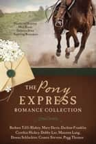 The Pony Express Romance Collection - Historic Express Mail Route Delivers Nine Inspiring Romances ebook by Barbara Tifft Blakey, Mary Davis, Darlene Franklin,...