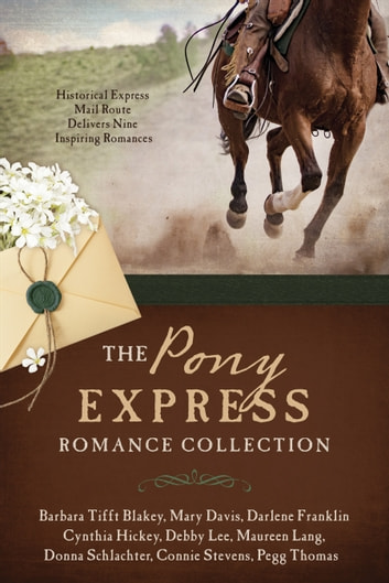 The Pony Express Romance Collection - Historic Express Mail Route Delivers Nine Inspiring Romances ebook by Barbara Tifft Blakey,Mary Davis,Darlene Franklin,Cynthia Hickey,Maureen Lang,Debby Lee,Donna Schlachter,Connie Stevens,Pegg Thomas