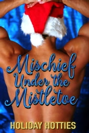 Mischief Under the Mistletoe ebook by Kristin Miller,Claudy Conn,Melanie James,Mindy Klasky,Holly S. Roberts,Stephanie Rowe,Diane Rinella,Kate Angell,Kimberly Kincaid,J.D. Tyler,Robin Covington,Suzanne Ferrell,Kathy Ivan,Selena Laurence,Jenny Marts,Teri Riggs,Jennifer Theriot,MJ Frederick,Deb Julienne