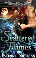 Scattered Flames - The Dragon Queen Series ebook by Yvonne Nicolas