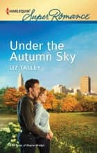 Under the Autumn Sky ebook by Liz Talley
