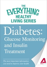 Diabetes: Glucose Monitoring and Insulin Treatment: The most important information you need to improve your health ebook by The Editors of Adams Media