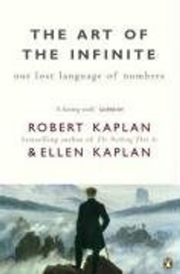The Art of the Infinite - Our Lost Language of Numbers ebook by Robert Kaplan,Ellen Kaplan