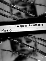 Lo specchio infedele ebook by Mary J.