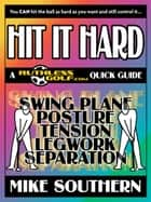 HIT IT HARD: A RuthlessGolf.com Quick Guide ebook by Mike Southern