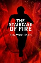 The Staircase of Fire ebook by Ben Woodard