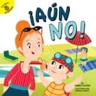 ¡Aún no! - Not Yet! eBook by Robert Rosen, Isabella Grott