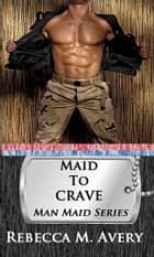 Maid to Crave ebook by Rebecca M Avery